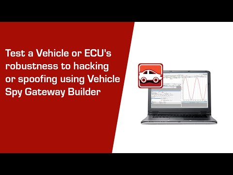 Test a Vehicle or ECU's robustness to hacking or spoofing using Vehicle Spy Gateway Builder